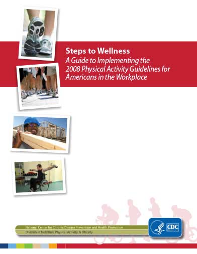 Steps to Wellness​: A Guide to Implementing the 2008 Physical Activity Guidelines for Americans in the workplace